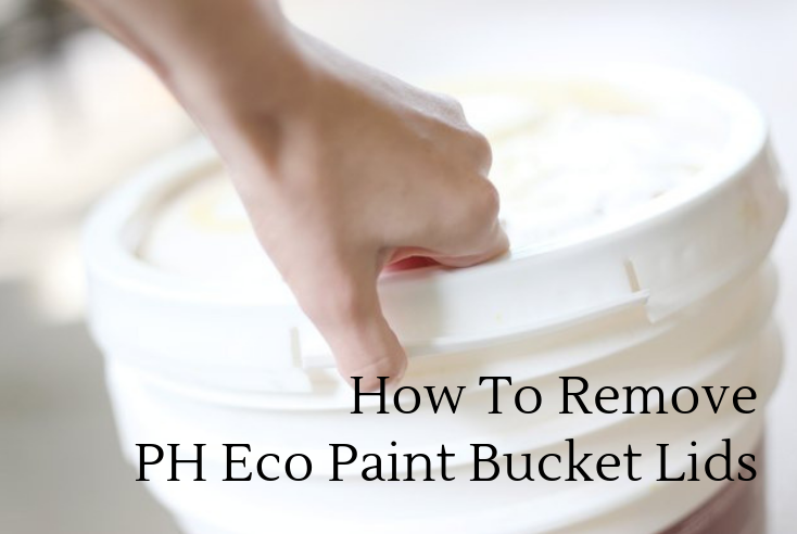 How to remove PH Eco Paint Pail Lids?